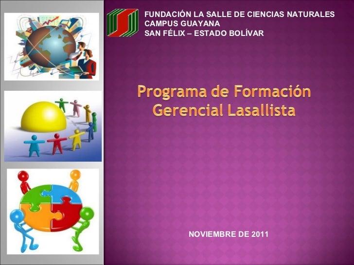 FUNDACIÓN LA SALLE DE CIENCIAS NATURALES CAMPUS GUAYANA SAN FÉLIX – ESTADO BOLÍVAR  NOVIEMBRE DE 2011