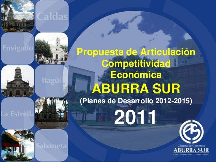 Propuesta de Articulación    Competitividad      Económica   ABURRA SUR(Planes de Desarrollo 2012-2015)         2011