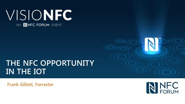 Visionfc an nfc forum event focused on the future of nfc technology the nfc opportunity in the iot frank gillett forrester fandeluxe Images