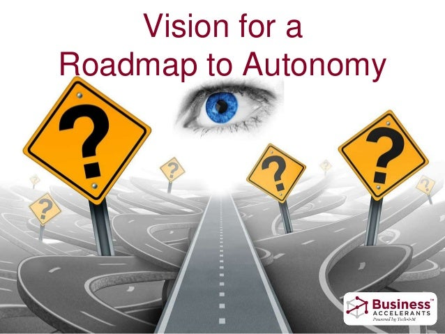 Vision for a Roadmap to Autonomy
