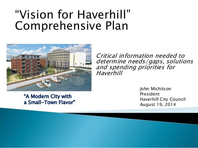 Critical information needed to determine needs/gaps, solutions and spending priorities for Haverhill John Michitson Presid...