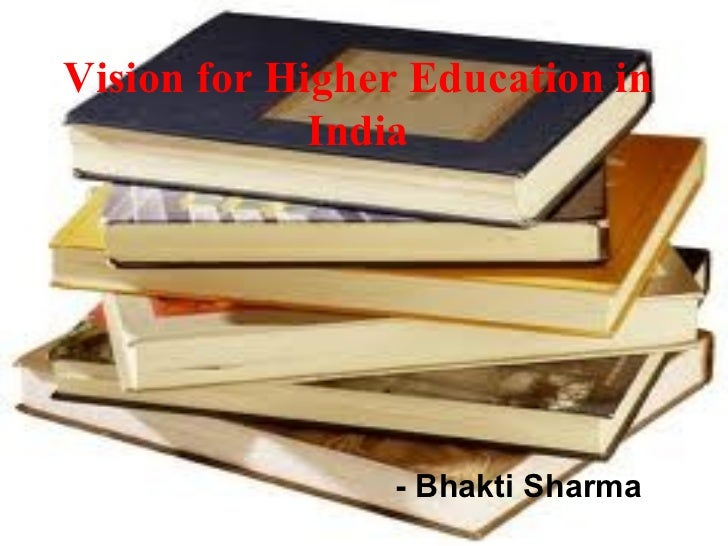 Vision for Higher Education in             India                - Bhakti Sharma