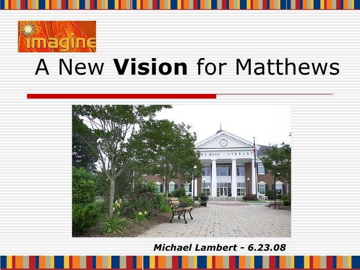 A New  Vision  for Matthews Michael Lambert - 6.23.08