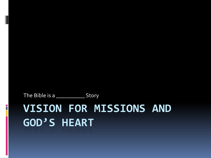 The Bible is a __________ Story  VISION FOR MISSIONS AND GOD'S HEART