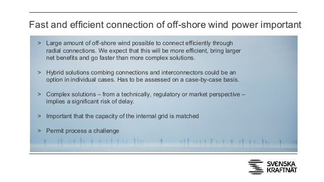 > Large amount of off-shore wind possible to connect efficiently through radial connections. We expect that this will be m...