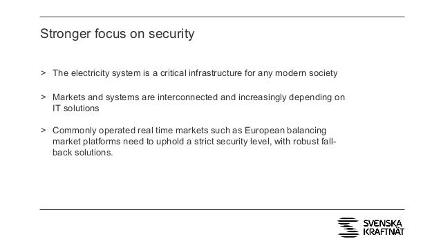 Stronger focus on security > The electricity system is a critical infrastructure for any modern society > Markets and syst...
