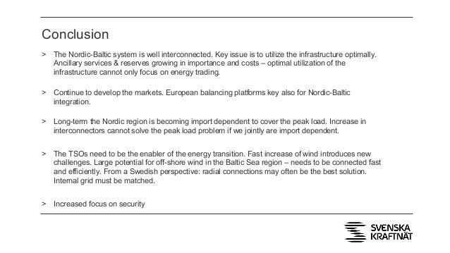 Conclusion > The Nordic-Baltic system is well interconnected. Key issue is to utilize the infrastructure optimally. Ancill...