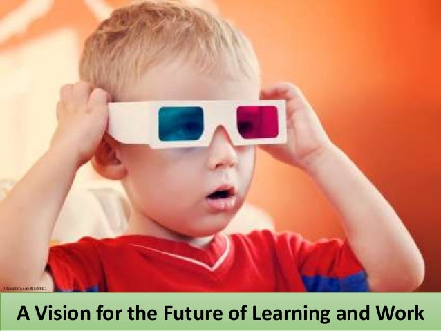 Istockphoto.com #18493321A Vision for the Future of Learning and Work