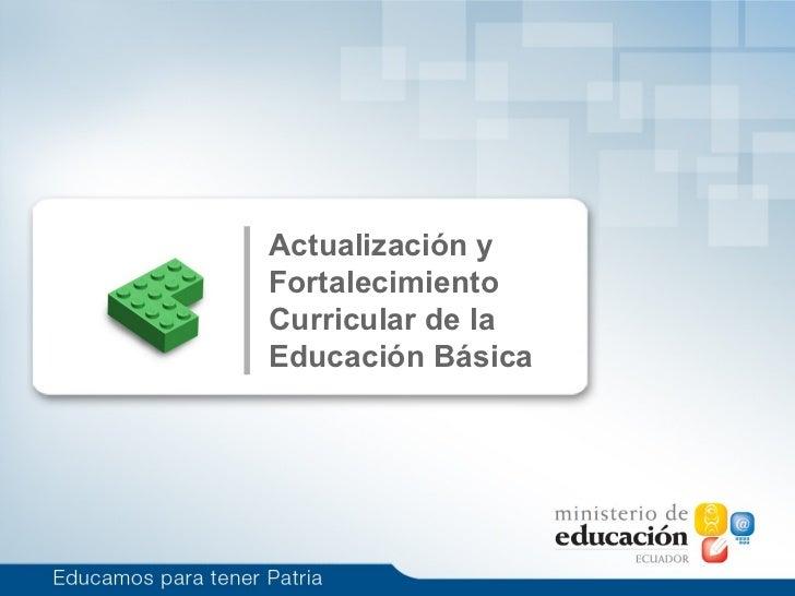 Actualización yFortalecimientoCurricular de laEducación Básica