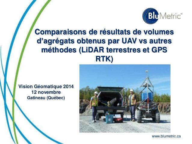 Comparaisons de résultats de volumes  d'agrégats obtenus par UAV vs autres  méthodes (LiDAR terrestres et GPS  www.blumetr...