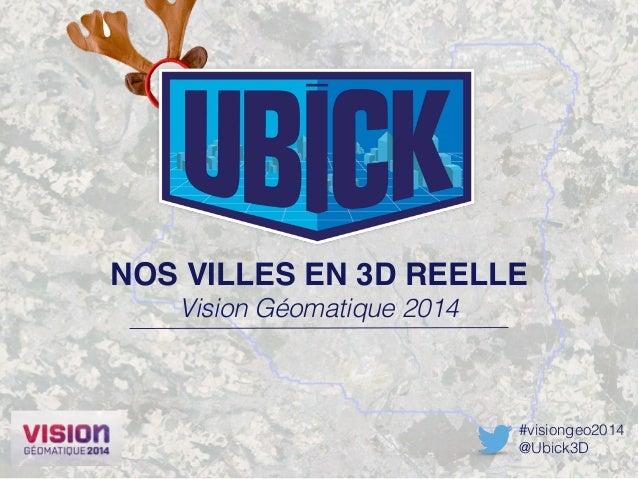 NOS VILLES EN 3D REELLE!  #visiongeo2014  @Ubick3D  Vision Géomatique 2014