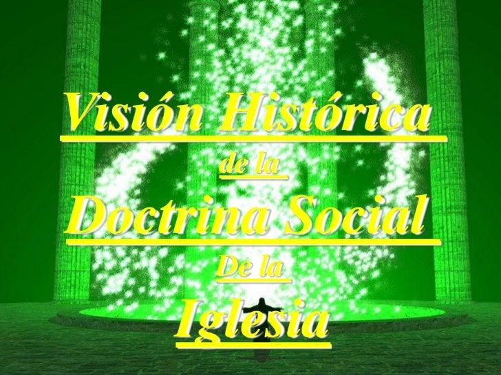 Visión Histórica <br />de la <br />Doctrina Social <br />De la <br />Iglesia<br />Fin<br />