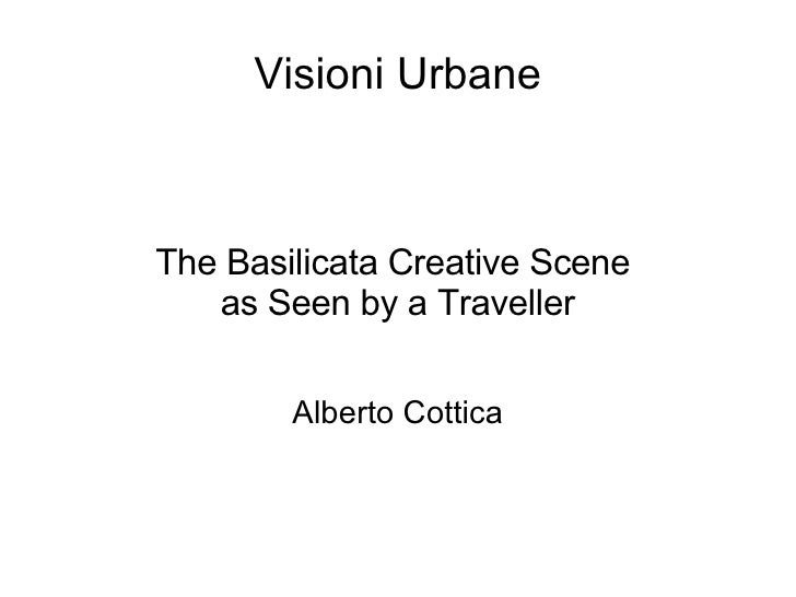 Visioni Urbane The Basilicata Creative Scene  as Seen by a Traveller Alberto Cottica