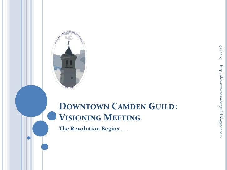 Downtown Camden Guild:Visioning Meeting<br />The Revolution Begins . . . <br />9/1/2009<br />http://downtowncamdenguild.bl...