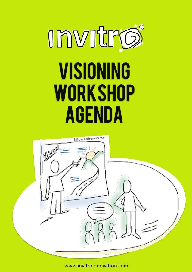 VisioningWorkshop Agenda                       .com     http://seeincolors www.invitroinnova*on.com