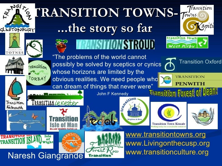 TRANSITION TOWNS- ...the story so far Naresh Giangrande www.transitiontowns.org www.Livingonthecusp.org www.transitioncult...