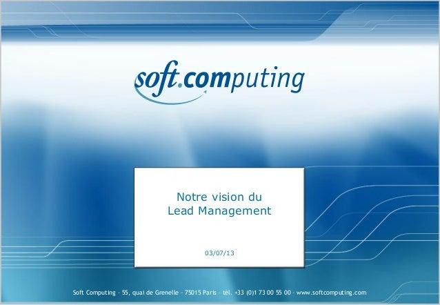 Soft Computing – 55, quai de Grenelle – 75015 Paris – tél. +33 (0)1 73 00 55 00 – www.softcomputing.com Notre vision du Le...
