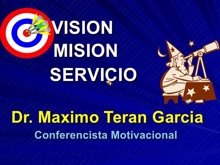 Dr. Maximo Teran Garcia Conferencista Motivacional  VISION MISION  SERVICIO