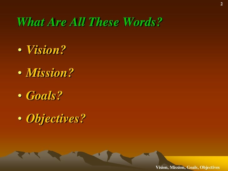 Vision, Mission, Goals and Objectives:  What's the Difference? Slide 2