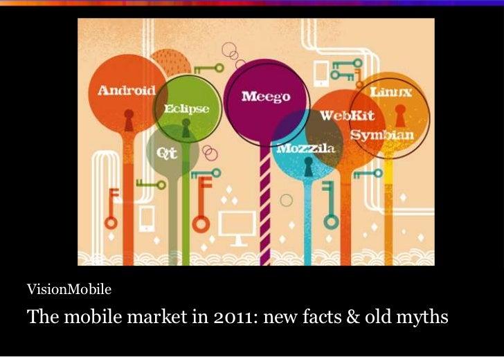 VisionMobileThe mobile market in 2011: new facts & old myths