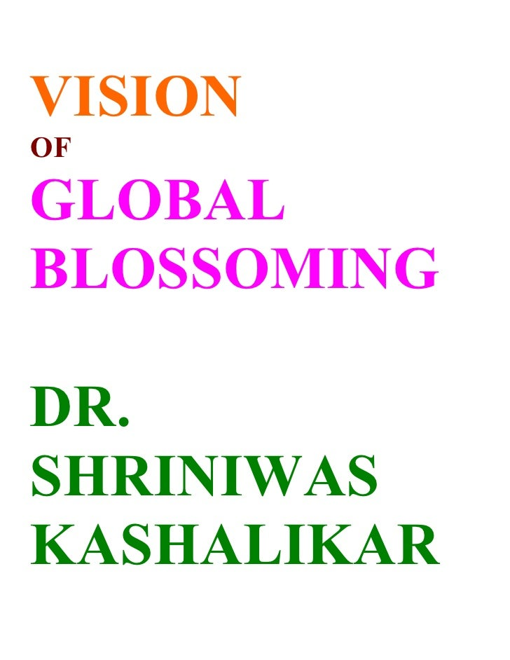VISION OF  GLOBAL BLOSSOMING  DR. SHRINIWAS KASHALIKAR