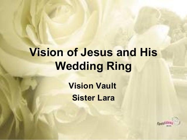 Vision of Jesus and His     Wedding Ring       Vision Vault        Sister Lara