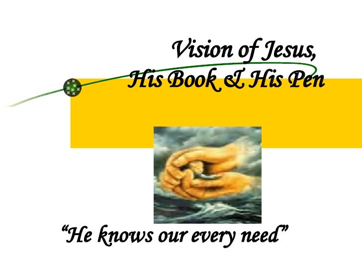 """Vision of Jesus,  His Book & His Pen """" He knows our every need"""""""