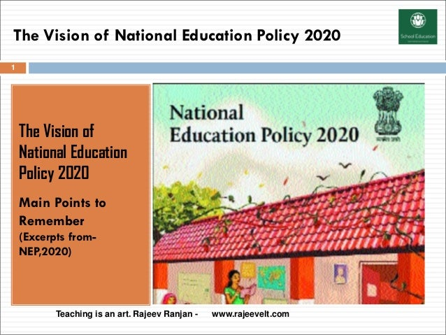 The Vision of National Education Policy 2020 The Vision of National Education Policy 2020 Main Points to Remember (Excerpt...