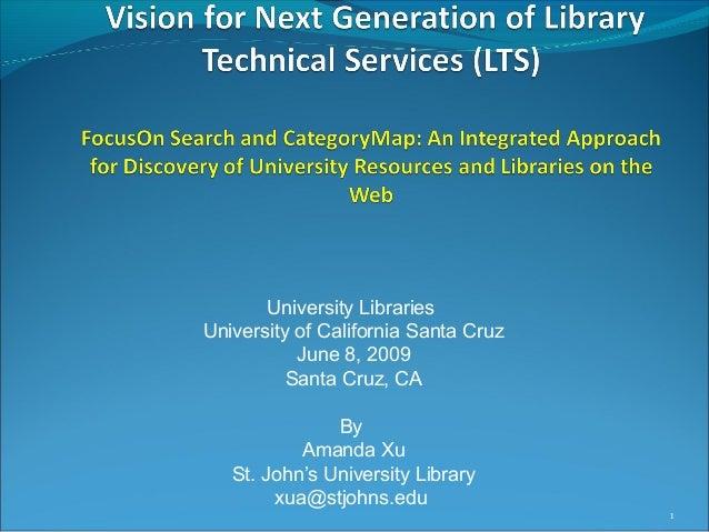 University Libraries University of California Santa Cruz June 8, 2009 Santa Cruz, CA By Amanda Xu St. John's University Li...