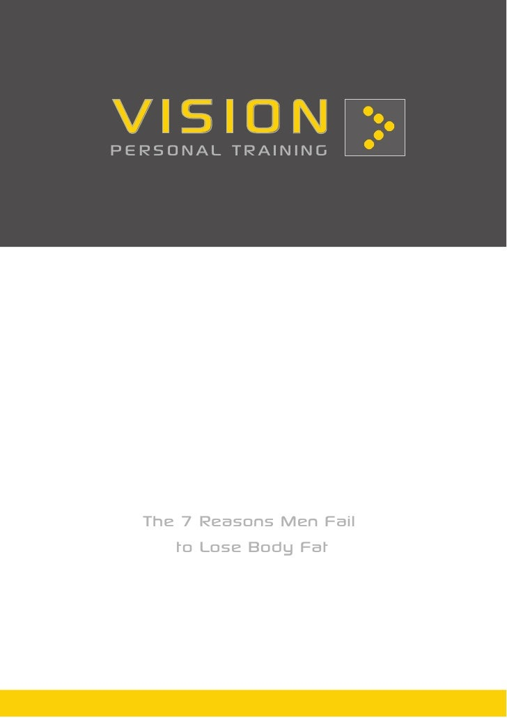 VISIONPERSONAL TRAINING  The 7 Reasons Men Fail     to Lose Body Fat