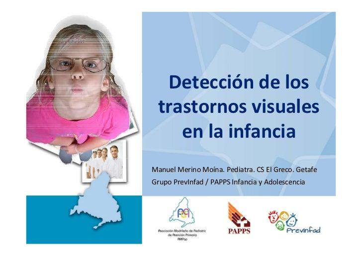Deteccióndelos trastornosvisuales    enlainfanciaManuelMerinoMoína.Pediatra.CSElGreco.GetafeGrupoPrevInfad/...