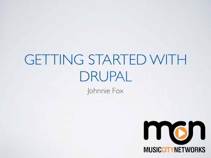 GETTING STARTED WITH       DRUPAL       Johnnie Fox