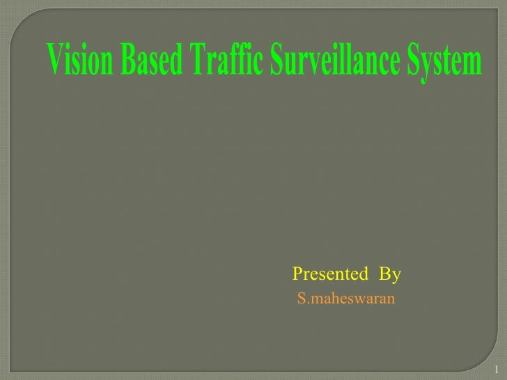 Vision Based Traffic Surveillance System Presented  By  S.maheswaran