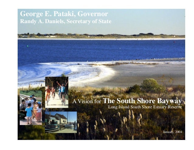 George E. Pataki, Governor  Randy A. Daniels, Secretary of State  A Vision for The  South Shore Bayway  Long Island South ...