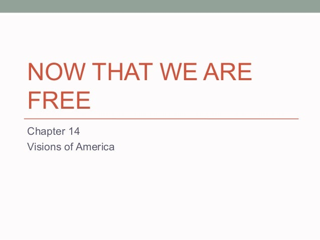 NOW THAT WE ARE FREE Chapter 14 Visions of America