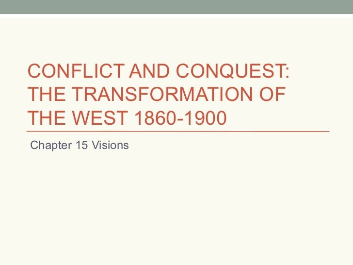 CONFLICT AND CONQUEST:  THE TRANSFORMATION OF THE WEST 1860-1900 Chapter 15 Visions