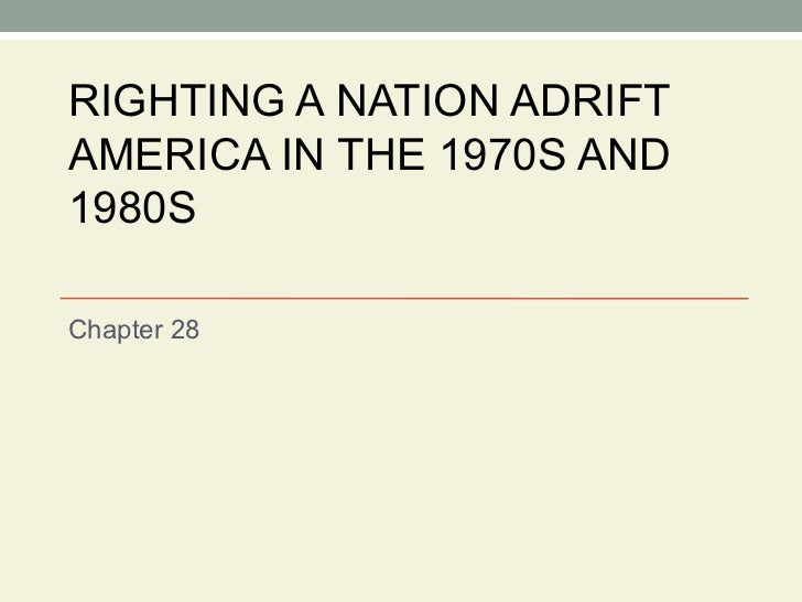 RIGHTING A NATION ADRIFT AMERICA IN THE 1970S AND 1980S Chapter 28
