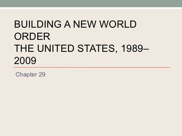 BUILDING A NEW WORLD ORDER THE UNITED STATES, 1989–2009 Chapter 29