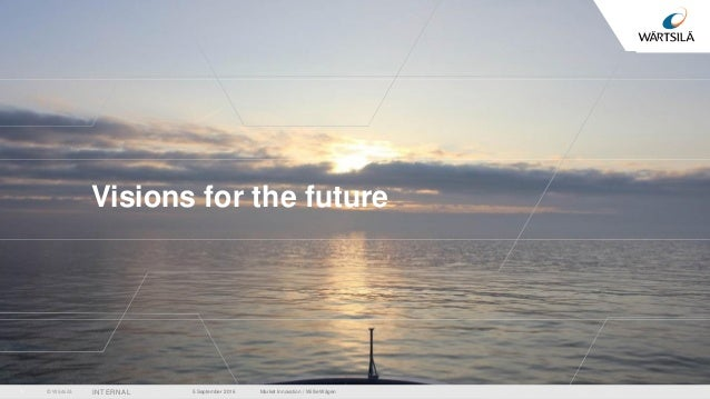 © Wärtsilä INTERNAL Visions for the future 5 September 2016 Market Innovation / Willie Wågen1