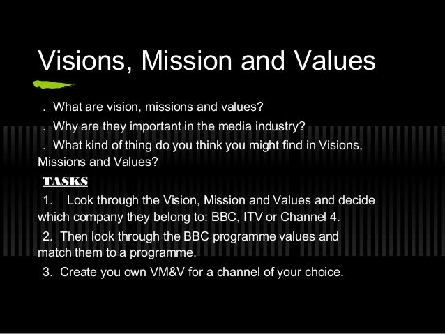 Visions, Mission and Values. What are vision, missions and values?. Why are they important in the media industry?. What ki...