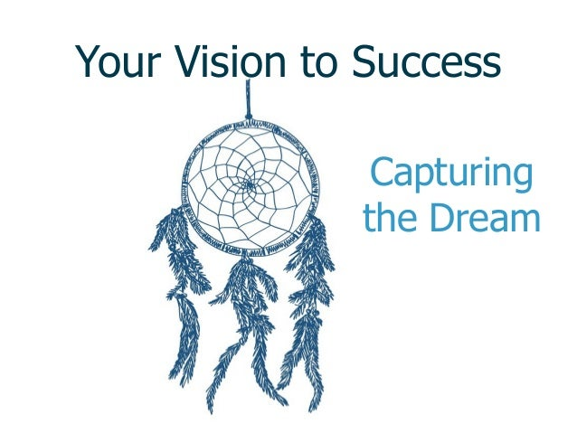Your Vision to Success Capturing the Dream
