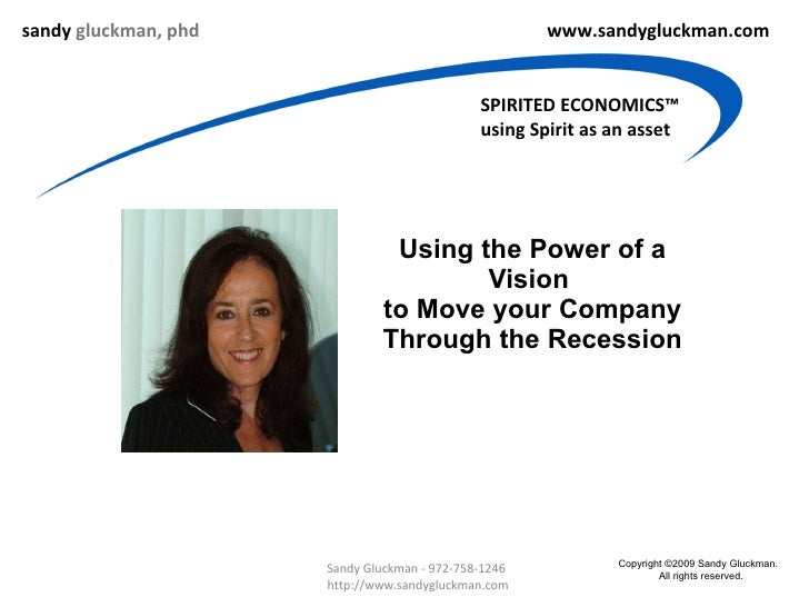 Using the Power of a Vision  to Move your Company Through the Recession sandy  gluckman, phd www.sandygluckman.com SPIRITE...