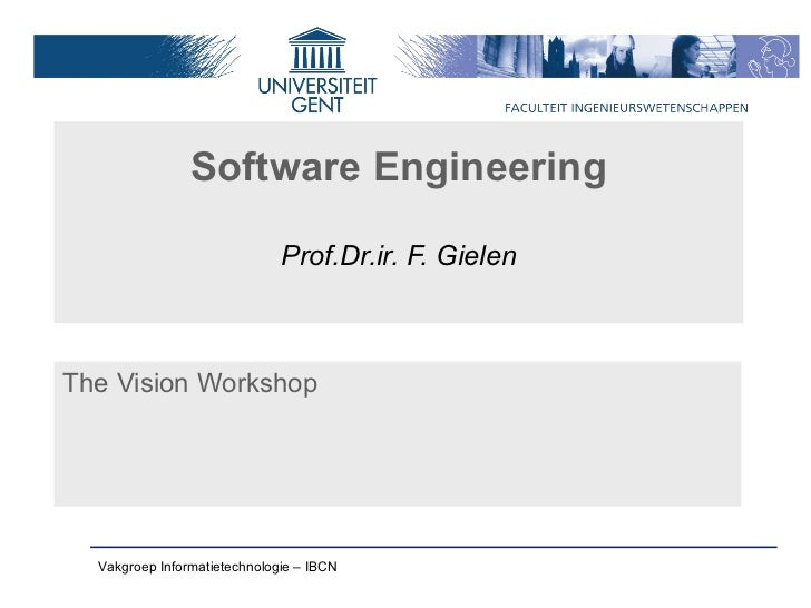 Software Engineering                              Prof.Dr.ir. F. GielenThe Vision Workshop  Vakgroep Informatietechnologie...