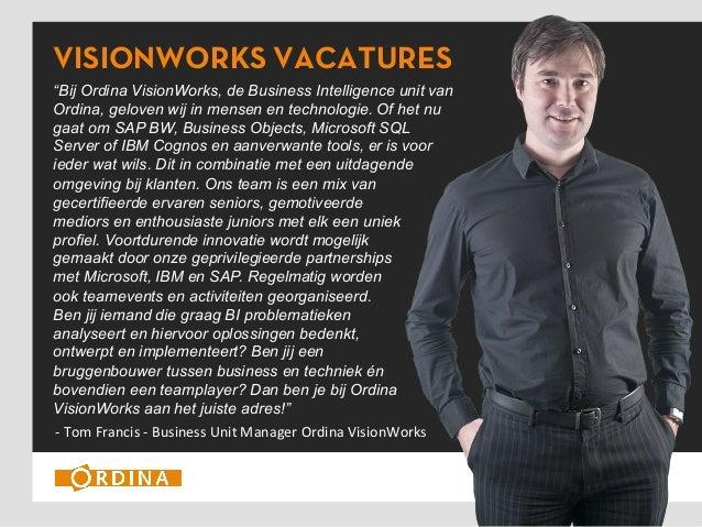 """VISIONWORKS VACATURES""""Bij Ordina VisionWorks, de Business Intelligence unit vanOrdina, geloven wij in mensen en technologi..."""