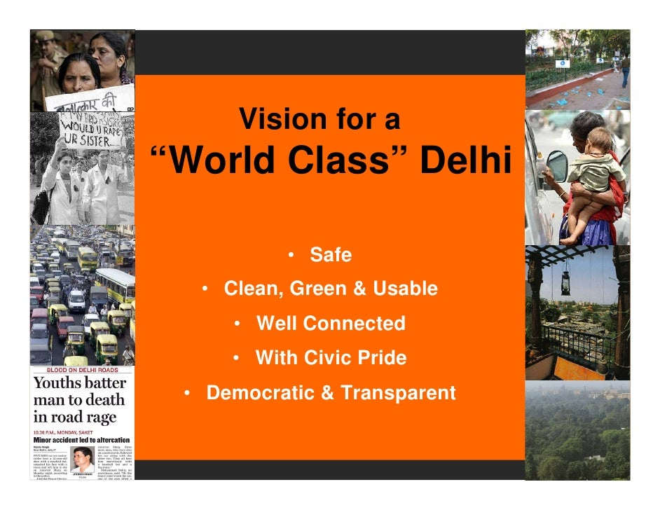 """Vision for a """"World Class"""" Delhi            • Safe   • Clean, Green & Usable      • Well Connected      • With Civic Pride..."""