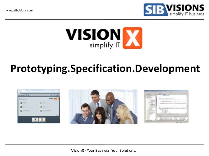 www.sibvisions.com  Prototyping.Specification.Development                     VisionX - Your Business. Your Solutions.