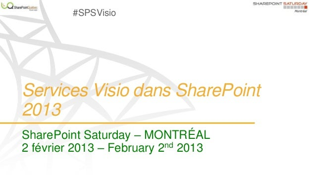 Services Visio dans SharePoint 2013 SharePoint Saturday – MONTRÉAL 2 février 2013 – February 2nd 2013 #SPSVisio