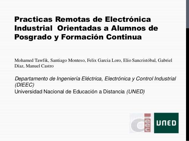 Practicas Remotas de ElectrónicaIndustrial Orientadas a Alumnos dePosgrado y Formación ContinuaMohamed Tawfik, Santiago Mo...