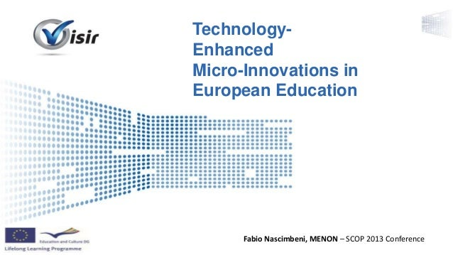 Presenter Name Event Name Technology- Enhanced Micro-Innovations in European Education Fabio Nascimbeni, MENON – SCOP 2013...