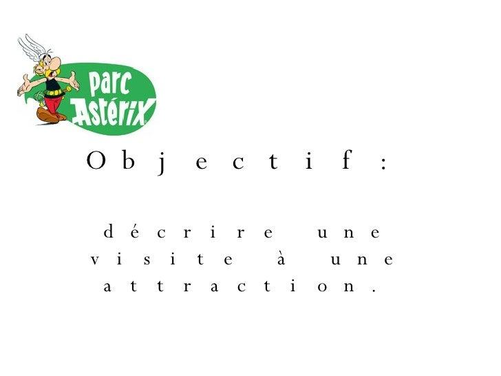 Objectif: d écrire une visite à une attraction.
